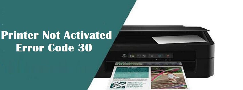 Printer Not Activated Error Code 30