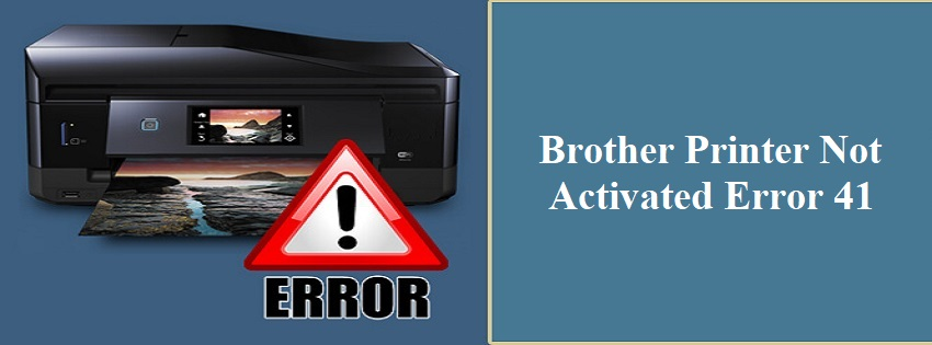 Brother Printer Not Activated Error 41